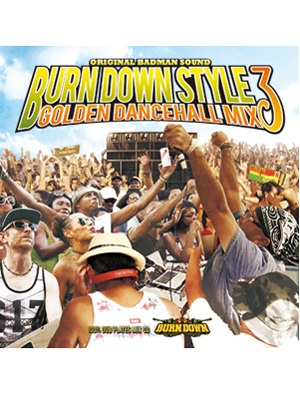 【CD】BURN DOWN STYLE -GOLDEN DANCEHALL MIX 3- -BURN DOWN-