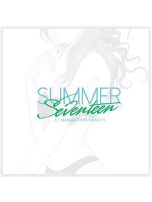 【CD】SUMMER SEVENTEEN -mixed by DJ MA$AMATIXXX-