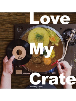 【CD】LOVE MY CRATE -Mixed by LIBERTY selector TKO-