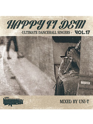 【CD】HAPPY FI DEM vol.17 -ULTIMATE DANCEHALL SINGERS- -Mixed by DJ UNI-T from HUMAN CREST-