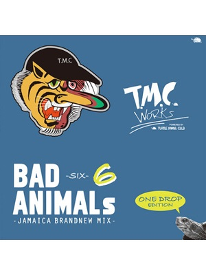 【CD】BAD ANIMALS 6 -JAMAICA BRAND NEW MIX- ONE DROP EDITION -T.M.C WORKS(TURTLE MAN's CLUB)-
