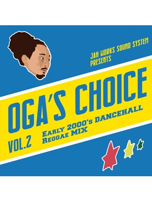 【CD】OGA's CHOICE -Early 2000's DANCEHALL Reggae MIX- -Mixed by OGA from JAH WORKS-