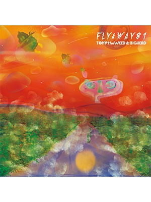 【CD】FLY A WAY 81 -TONY the WEED & BIG HEAD-